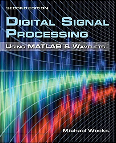 Digital Signal Processing Using MATLAB & Wavelets: Michael Weeks