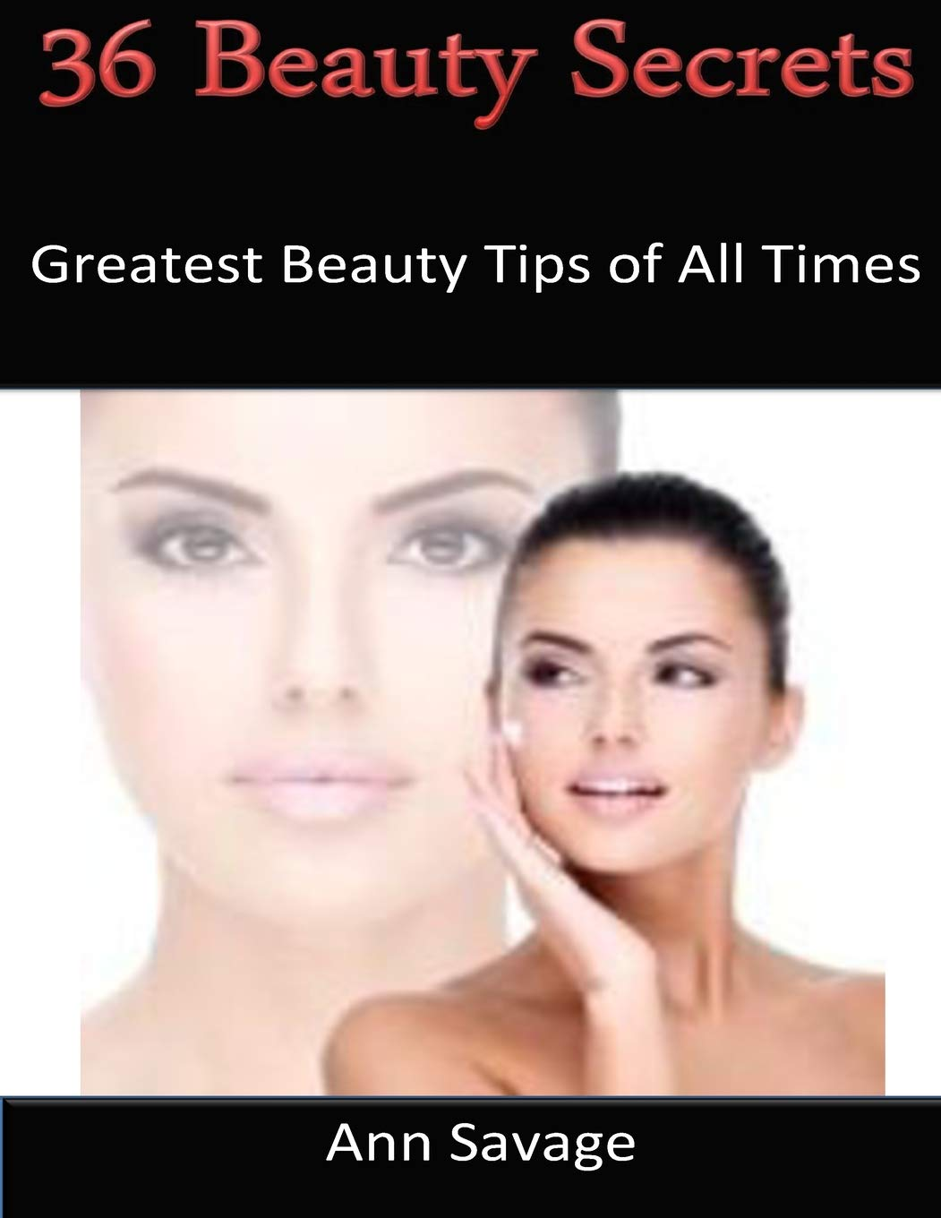 9 Beauty Secrets: Greatest Beauty Tips Of All Time: Savage, Ann