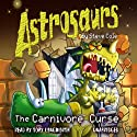 Astrosaurs: The Carnivore Curse: Book 14 Audiobook by Steve Cole Narrated by Toby Longworth