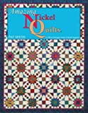 Amazing Nickel Quilts: 11 New Designs from 5-Inch Squares