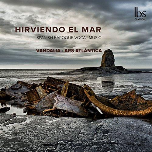 Hirviendo el Mar: Spanish Baroque Vocal Music ()
