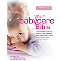 Your Babycare Bible: The most authoritative and up-to-date source book on caring for babies from birth to age three