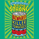 Beware! Killer Tomatoes | Jeremy Strong
