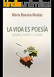 La vida es poesía: Rimas para el alma (Spanish Edition)