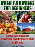 mini farming mini farming for beginners fast easy guide to grow your own organic foods and plants homesteading backyard gardening farming organic