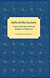 img - for Girls of the Factory: A Year with the Garment Workers of Morocco book / textbook / text book