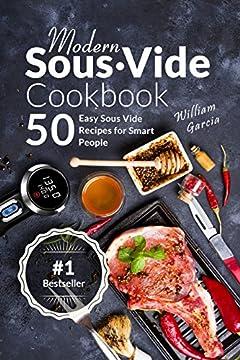 Modern Sous Vide Cookbook: 50+ Easy Sous Vide Recipes for Smart People
