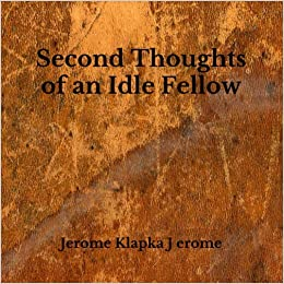 Amazon Com Second Thoughts Of An Idle Fellow 9798654395351 Erome Jerome Klapka J Books