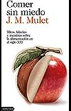 Comer sin miedo: Mitos, falacias y mentiras sobre la alimentación en el siglo XXI