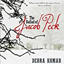 The Ballad of Jacob Peck Audiobook by Debra Komar Narrated by Matthew Josdal
