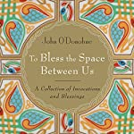 To Bless the Space Between Us | John O'Donohue,Aine Minoque