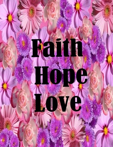 Download Faith Hope Love (Notebook and Journal): Notebook/Journal 100Pages Perfect Size 8.5x11 inches Faith Hope Love ( Quotes Journal, Diary, Composition Book, Notebook, Journal, Gift ) no.33 pdf epub