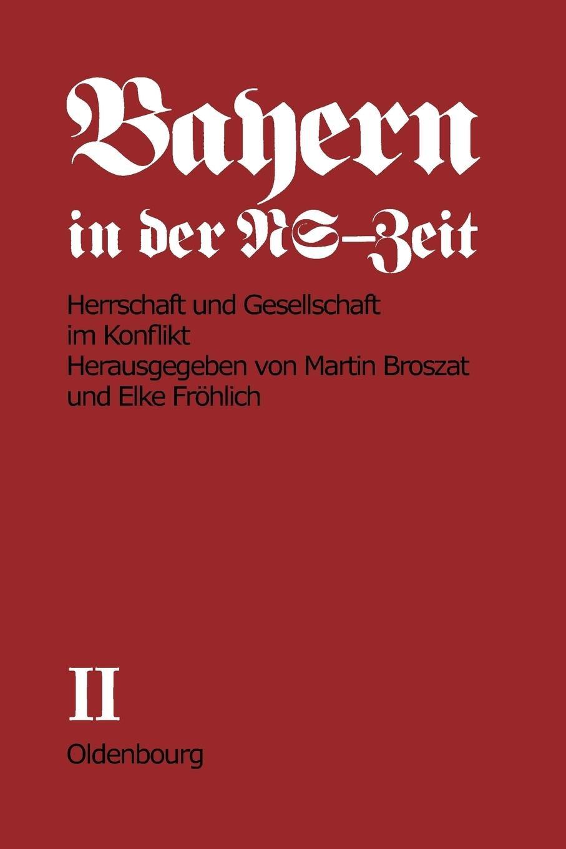 Bayern in der NS-Zeit. Band II. Herrschaft und Gesellschaft im Konflikt.