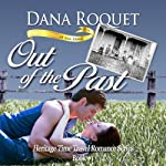 Out of the Past: Heritage Time Travel Romance Series, Book 1: PG-13 All Iowa Edition | Dana Roquet