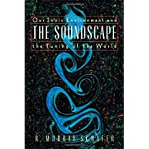 The Soundscape: Our Sonic Environment and the Tuning of the World???? [SOUNDSCAPE] [Paperback]