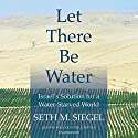 Let There Be Water: Israel's Solution for a Water-Starved World Audiobook by Seth M. Siegel Narrated by Malcolm Hillgartner