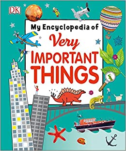 Dk - My Encyclopedia Of Very Important Things: For Little Learners Who Want To Know Everything