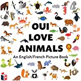 Oui Love Animals / Animals for Kids in French: An English/French Bilingual Picture Book (Oui Love French t. 1) (French Edition)