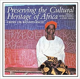 Preserving the Cultural Heritage of Africa: Crisis or Renaissance?