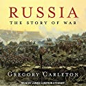 Russia: The Story of War Audiobook by Gregory Carleton Narrated by James Cameron Stewart