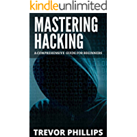 Mastering Hacking: A Comprehensive Guide For Beginners (English Edition)