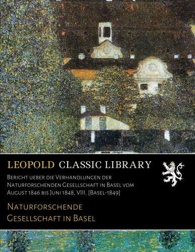 Download Bericht ueber die Verhandlungen der Naturforschenden Gesellschaft in Basel vom August 1846 bis Juni 1848, VIII. [Basel-1849] (German Edition) PDF