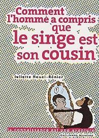 Comment l'homme a compris que le singe est son cousin par Juliette Nouel-Rénier