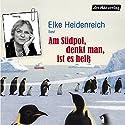 Am Südpol, denkt man, ist es heiß Hörbuch von Elke Heidenreich Gesprochen von: Elke Heidenreich, Hayo Stahl