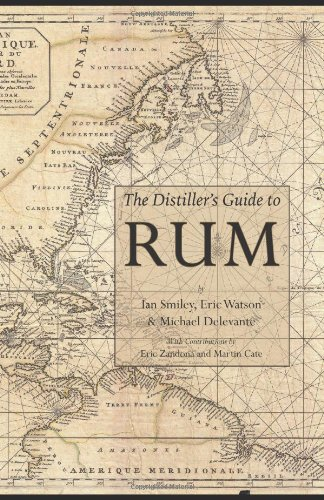 The Distiller's Guide to Rum by Ian Smiley, Eric Watson, Michael Delevante