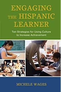 Engaging the Hispanic Learner: Ten Strategies for Using Culture to Increase Achievement