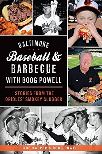 Baltimore Baseball & Barbecue with Boog Powell: Stories from the Orioles' Smokey Slugger (American Palate) by Rob Kasper, Boog Powell