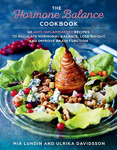 The Hormone Balance Cookbook: 60 Anti-Inflammatory Recipes  to Regulate Hormonal Balance, Lose Weight, and Improve Brain Function by Mia Lundin, Ulrika Davidsson