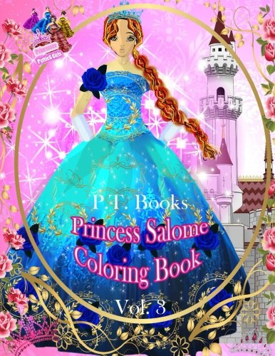 (Princess Salome Coloring Book : Vol. 3 - For Little Girls (Princesses Petties Girls Coloring Book) (Volume 3))