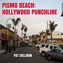 Pismo Beach: Hollywood Punchline Audiobook by Pat Sullivan Narrated by Jack Nolan