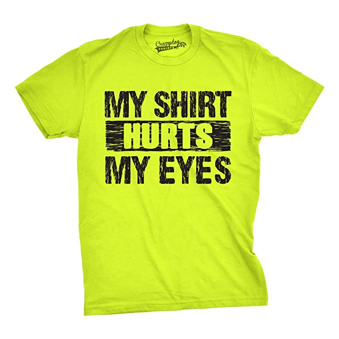 acdd3353 Mens My Shirt Hurts My Eyes Funny Bright Neon Hilarious Colorful Neon T  Shirt (Safety