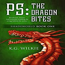 PS: The Dragon Bites: Shadeworld, Book 1 Audiobook by K.G. Wilkie Narrated by Nicholas Santasier