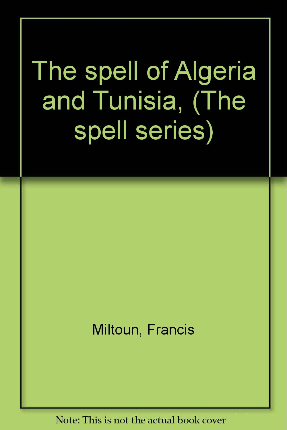 The spell of Algeria and Tunisia, (The spell series)