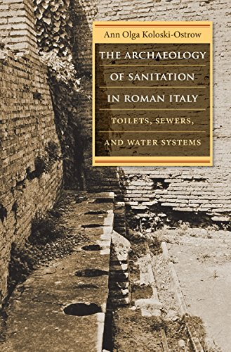 The Archaeology of Sanitation in Roman Italy: Toilets, Sewers, and Water Systems (Studies in the History of Greece and R