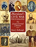 Maryland's Civil War Photographs : The Sesquicentennial Collection, Kelbaugh, Ross J., 0984213511