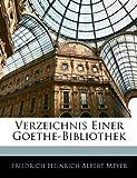 Verzeichnis Einer Goethe-Bibliothek, Friedrich Heinrich Albert Meyer, 1143835484