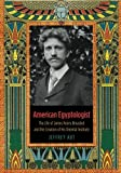 img - for American Egyptologist: The Life of James Henry Breasted and the Creation of His Oriental Institute by Jeffrey Abt (2013-06-25) book / textbook / text book