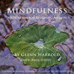 Mindfulness Meditation for Releasing Anxiety: A mindfulness meditation to help you release anxiety and worry. | Glenn Harrold,Russ Davey