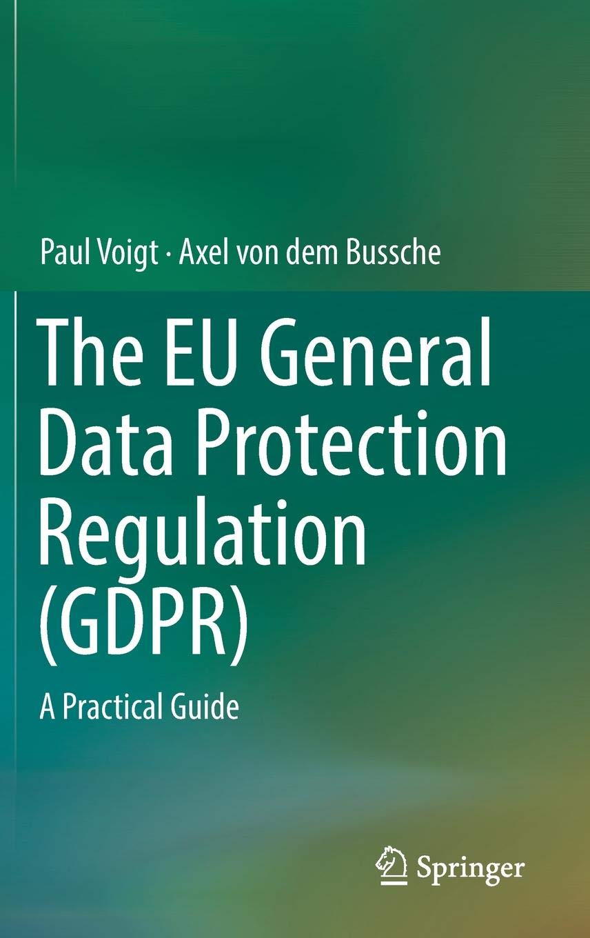 The EU General Data Protection Regulation (GDPR): A Practical Guide by Springer