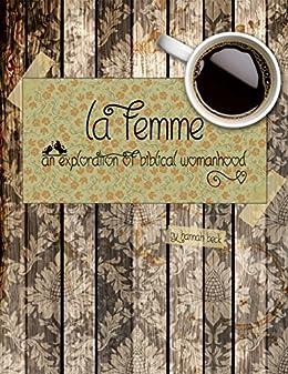 La Femme: An Exploration of Biblical Womanhood