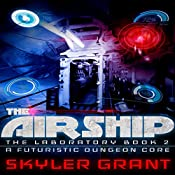 The Airship: A Futuristic Dungeon Core: The Laboratory, Book 2 | Skyler Grant