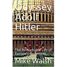 Odyssey Adolf Hitler: The Remarkable Life of Europe's Redeemer