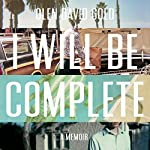 I Will Be Complete | Glen David Gold