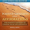 Positive Thoughts and Affirmations: Use Positive Thinking to Change Your Life Instantly with Beach Hypnosis and Meditation Speech by Sheila Skye Narrated by Nora Grace