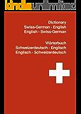 The Swiss-German to English Dictionary / Wörterbuch Schweizerdeutsch-Deutsch-Englisch: 1.600 Words Swiss-German to English + English to Swiss-German - ... speak their Words easily (German Edition)