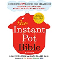 The Instant Pot Bible: The only book you need for every model of instant pot with more than 350 recipes